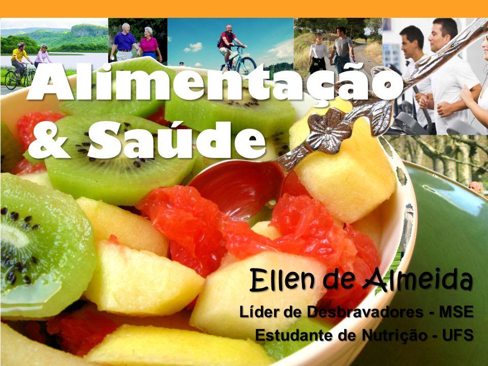 Alimentação & Saúde Ellen de Almeida Líder de Desbravadores - MSE Estudante de Nutrição - UFS
