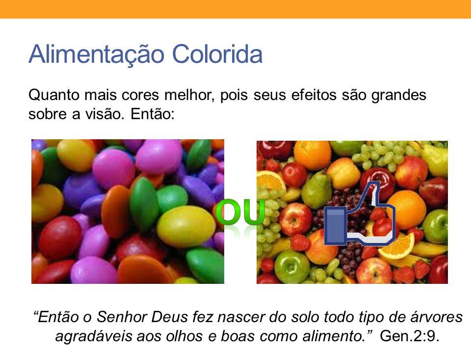 Alimentação Colorida Quanto mais cores melhor, pois seus efeitos são grandes sobre a visão. Então: Então o Senhor Deus fez nascer do solo todo tipo de