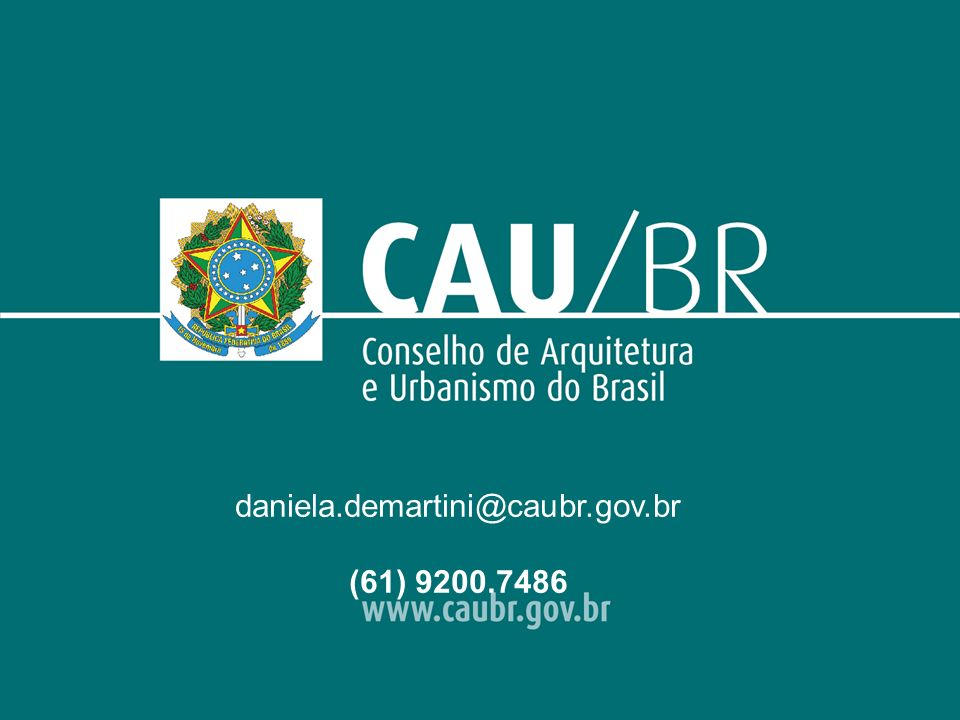 Click to edit Master text styles –Second level Third level –Fourth level »Fifth level daniela.demartini@caubr.gov.br (61) 9200.7486