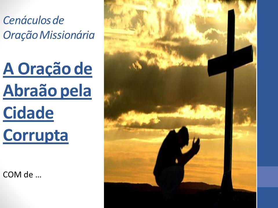 Cenáculos de Oração Missionária A Oração de Abraão pela Cidade Corrupta COM de …