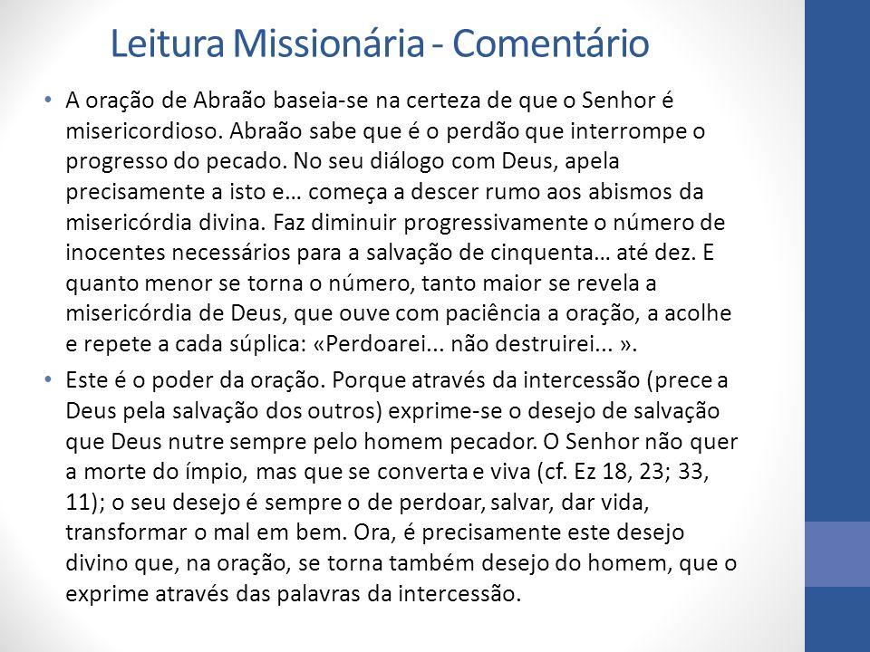 Leitura Missionária - Comentário A oração de Abraão baseia-se na certeza de que o Senhor é misericordioso. Abraão sabe que é o perdão que interrompe o