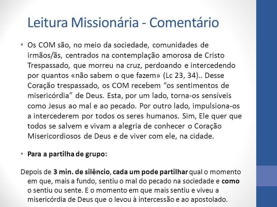 Leitura Missionária - Comentário Os COM são, no meio da sociedade, comunidades de irmãos/ãs, centrados na contemplação amorosa de Cristo Trespassado,