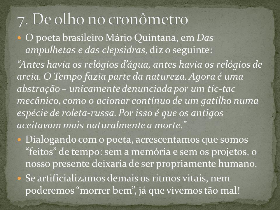O poeta brasileiro Mário Quintana, em Das ampulhetas e das clepsidras, diz o seguinte: Antes havia os relógios dágua, antes havia os relógios de areia