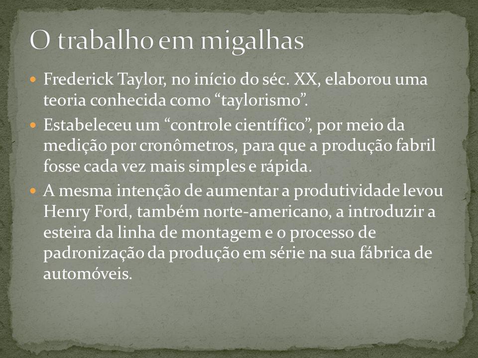 Frederick Taylor, no início do séc. XX, elaborou uma teoria conhecida como taylorismo. Estabeleceu um controle científico, por meio da medição por cro