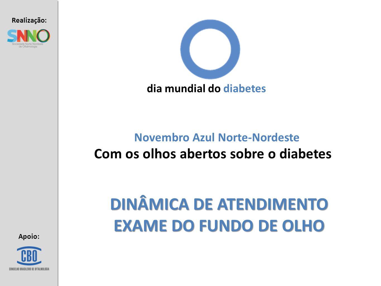 Realização: Apoio: DINÂMICA DE ATENDIMENTO EXAME DO FUNDO DE OLHO Novembro Azul Norte-Nordeste Com os olhos abertos sobre o diabetes dia mundial do di