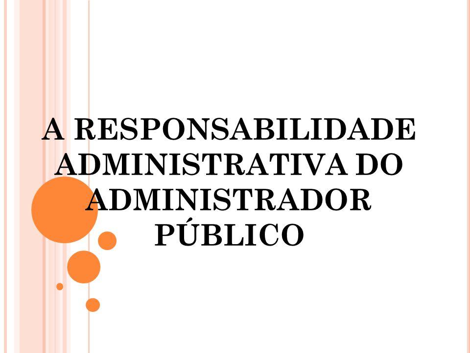 A RESPONSABILIDADE ADMINISTRATIVA DO ADMINISTRADOR PÚBLICO