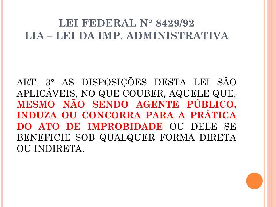 LEI FEDERAL N° 8429/92 LIA – LEI DA IMP. ADMINISTRATIVA ART. 3° AS DISPOSIÇÕES DESTA LEI SÃO APLICÁVEIS, NO QUE COUBER, ÀQUELE QUE, MESMO NÃO SENDO AG