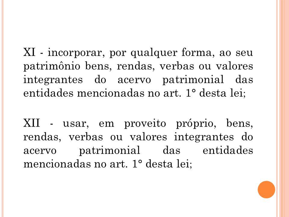 XI - incorporar, por qualquer forma, ao seu patrimônio bens, rendas, verbas ou valores integrantes do acervo patrimonial das entidades mencionadas no art.