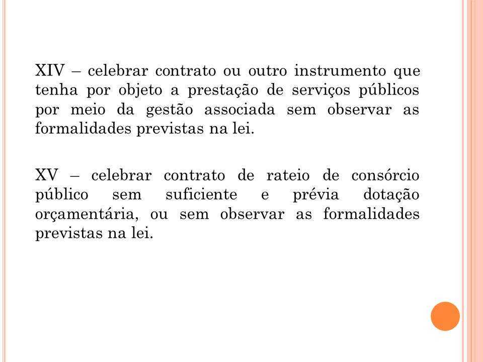 XIV – celebrar contrato ou outro instrumento que tenha por objeto a prestação de serviços públicos por meio da gestão associada sem observar as formal