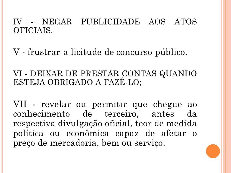 IV - NEGAR PUBLICIDADE AOS ATOS OFICIAIS.V - frustrar a licitude de concurso público.