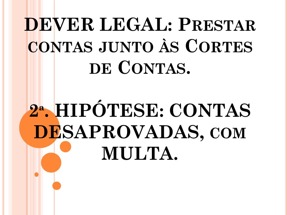 DEVER LEGAL: P RESTAR CONTAS JUNTO ÀS C ORTES DE C ONTAS. 2 ª. HIPÓTESE: CONTAS DESAPROVADAS, COM MULTA.