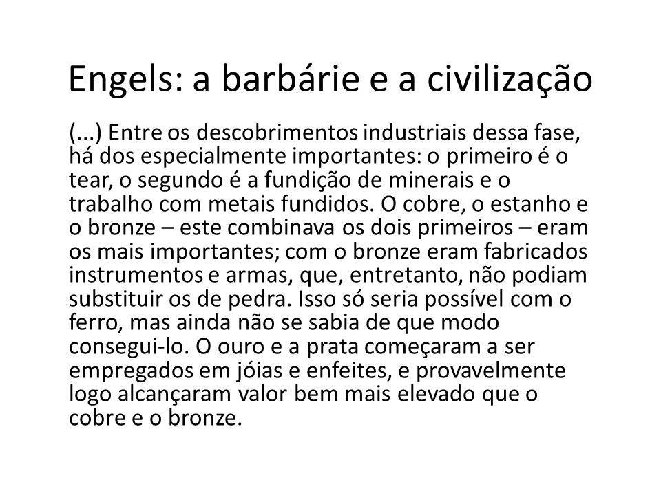 Engels: a barbárie e a civilização (...) Entre os descobrimentos industriais dessa fase, há dos especialmente importantes: o primeiro é o tear, o segu