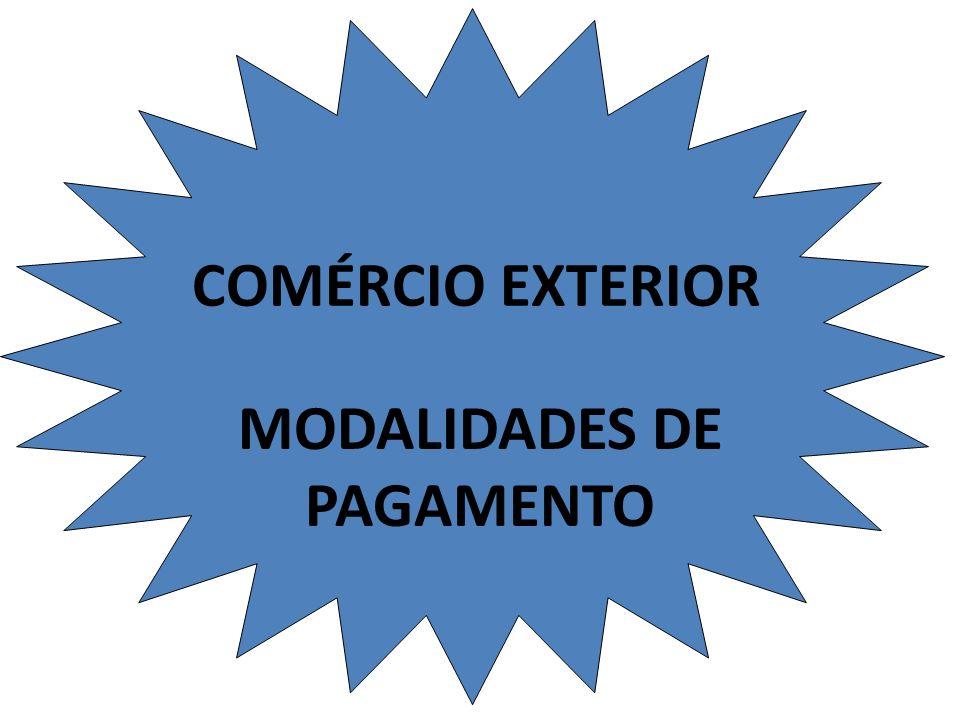 COMÉRCIO EXTERIOR MODALIDADES DE PAGAMENTO