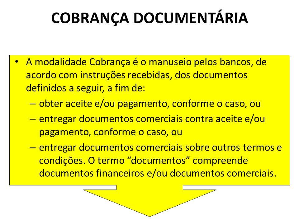 COBRANÇA DOCUMENTÁRIA A modalidade Cobrança é o manuseio pelos bancos, de acordo com instruções recebidas, dos documentos definidos a seguir, a fim de