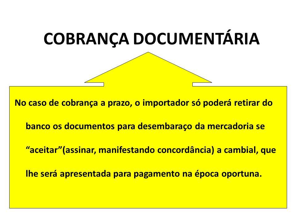 No caso de cobrança a prazo, o importador só poderá retirar do banco os documentos para desembaraço da mercadoria se aceitar(assinar, manifestando con