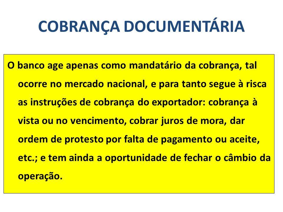 O banco age apenas como mandatário da cobrança, tal ocorre no mercado nacional, e para tanto segue à risca as instruções de cobrança do exportador: co