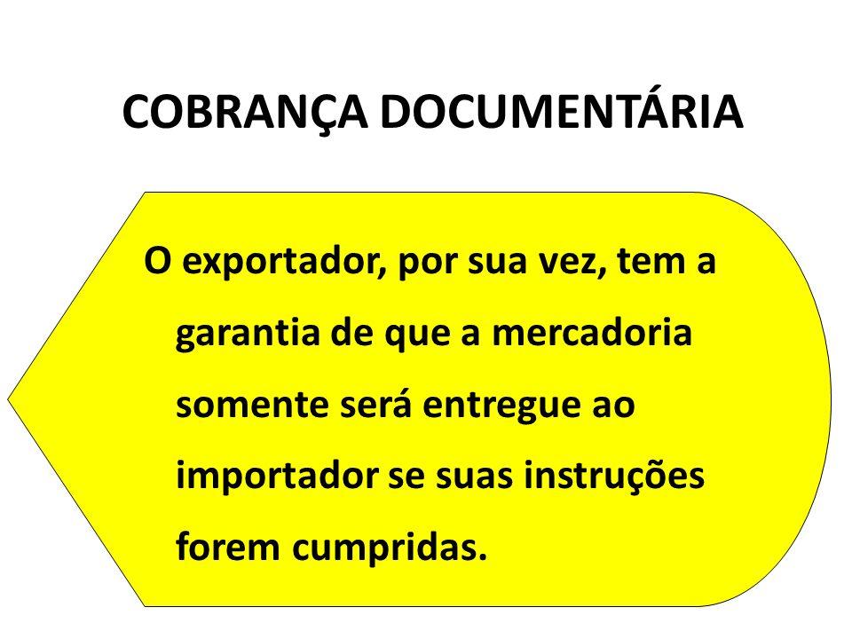O exportador, por sua vez, tem a garantia de que a mercadoria somente será entregue ao importador se suas instruções forem cumpridas. COBRANÇA DOCUMEN