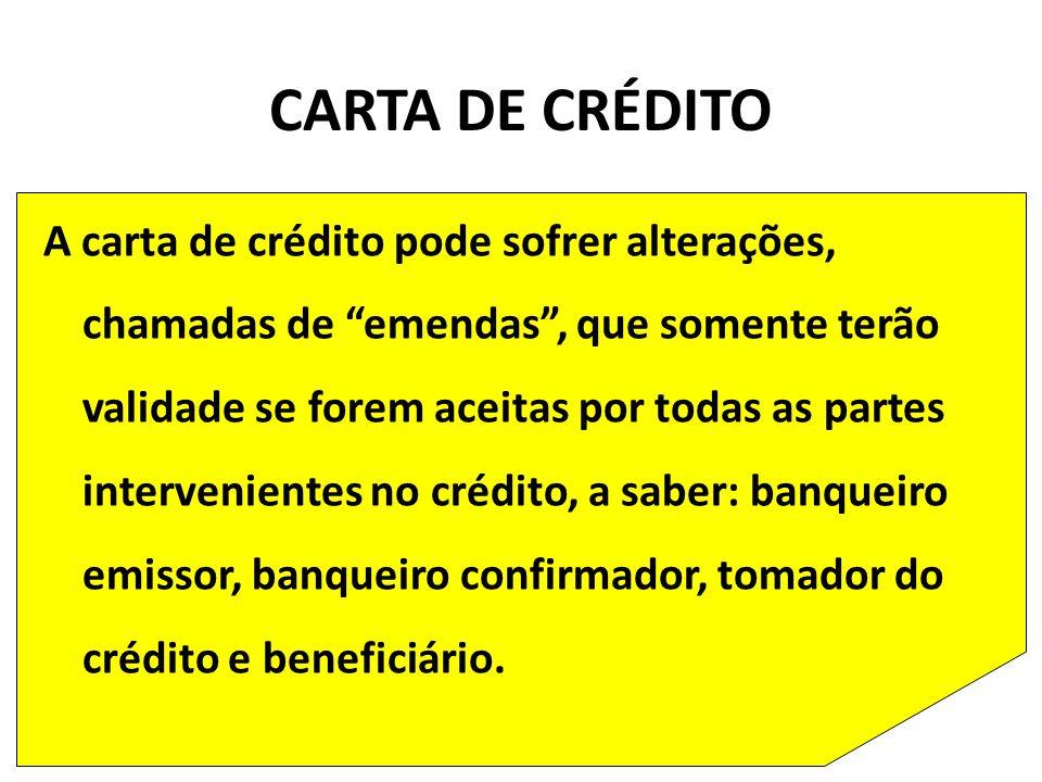 A carta de crédito pode sofrer alterações, chamadas de emendas, que somente terão validade se forem aceitas por todas as partes intervenientes no crédito, a saber: banqueiro emissor, banqueiro confirmador, tomador do crédito e beneficiário.