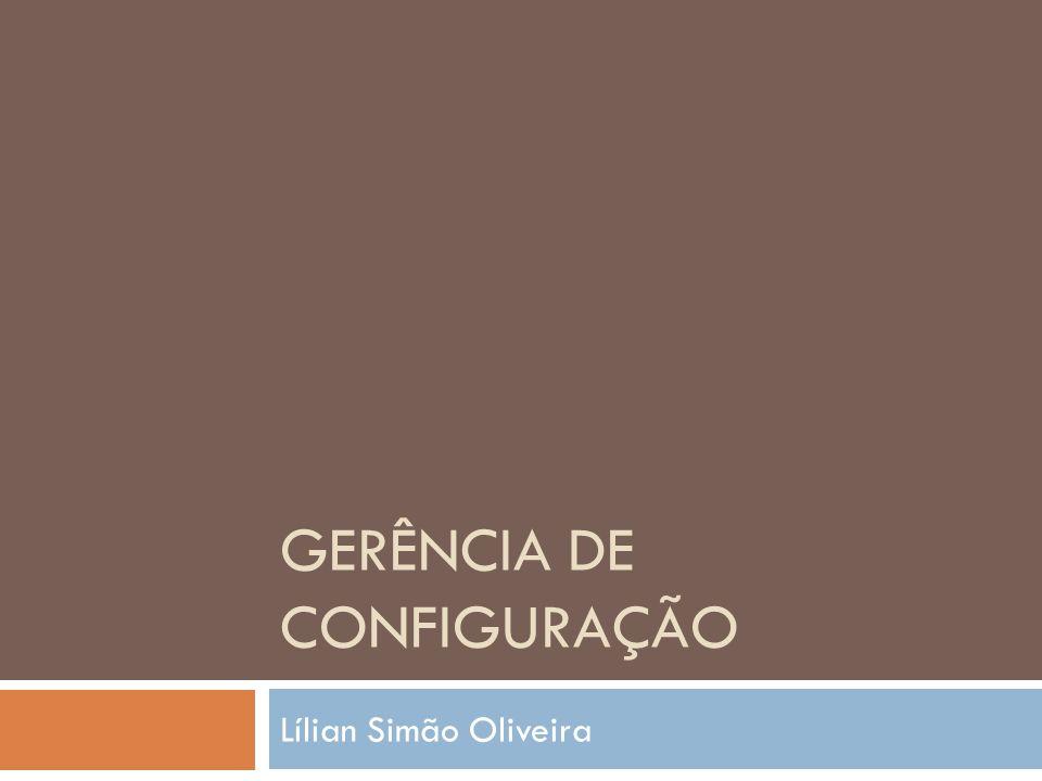 GERÊNCIA DE CONFIGURAÇÃO Lílian Simão Oliveira