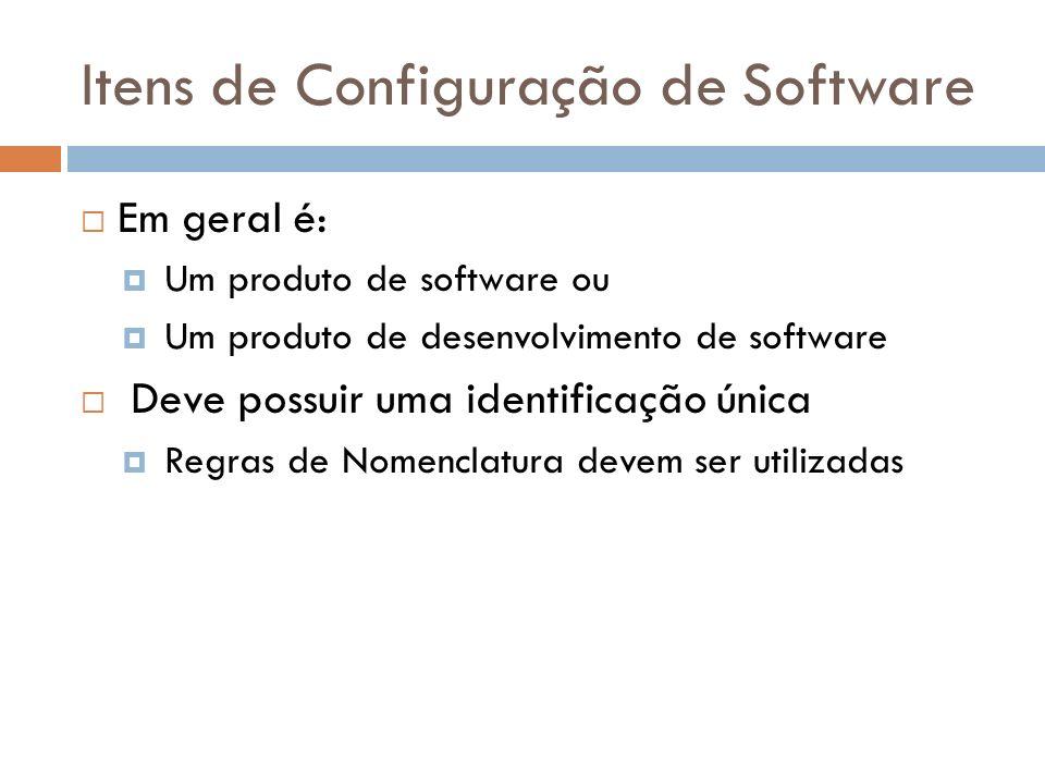 Itens de Configuração de Software Em geral é: Um produto de software ou Um produto de desenvolvimento de software Deve possuir uma identificação única