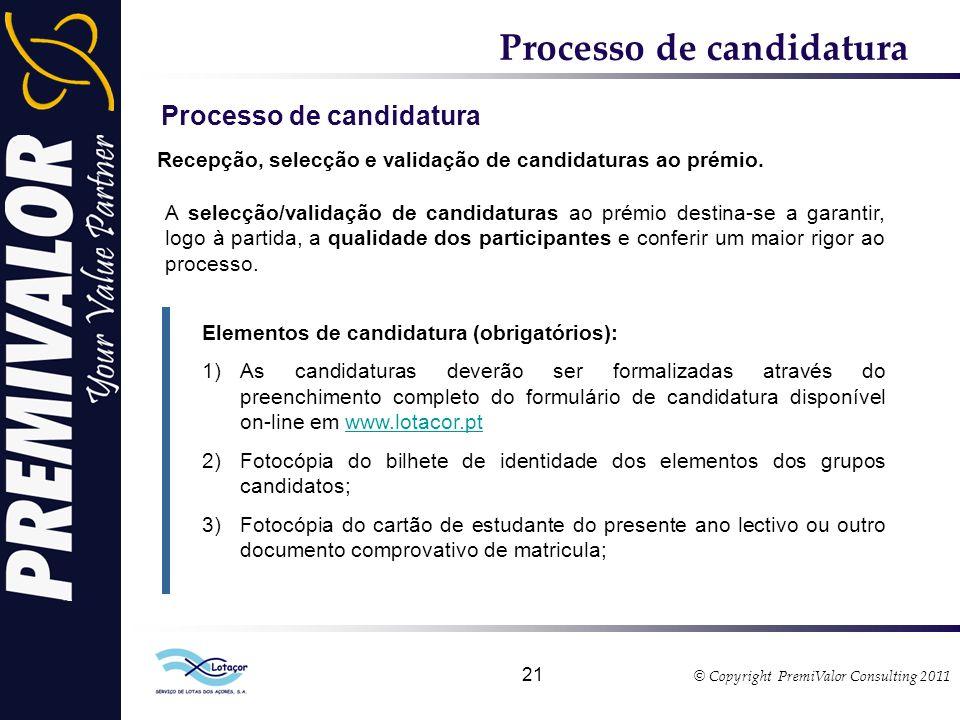 © Copyright PremiValor Consulting 2011 21 Processo de candidatura Recepção, selecção e validação de candidaturas ao prémio.