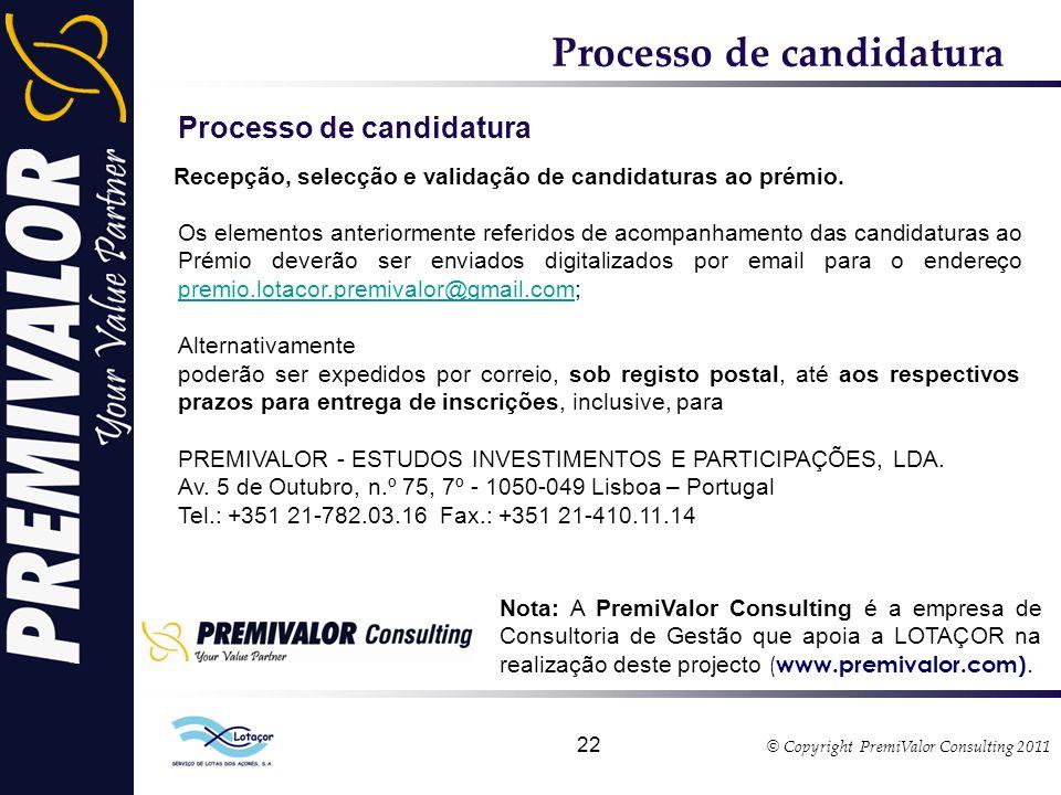 © Copyright PremiValor Consulting 2011 22 Processo de candidatura Nota: A PremiValor Consulting é a empresa de Consultoria de Gestão que apoia a LOTAÇOR na realização deste projecto ( www.premivalor.com).