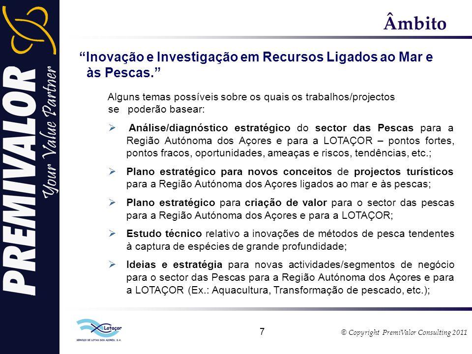 © Copyright PremiValor Consulting 2011 7 Âmbito Inovação e Investigação em Recursos Ligados ao Mar e às Pescas.