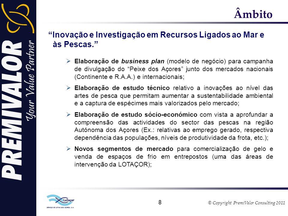 © Copyright PremiValor Consulting 2011 8 Âmbito Inovação e Investigação em Recursos Ligados ao Mar e às Pescas.