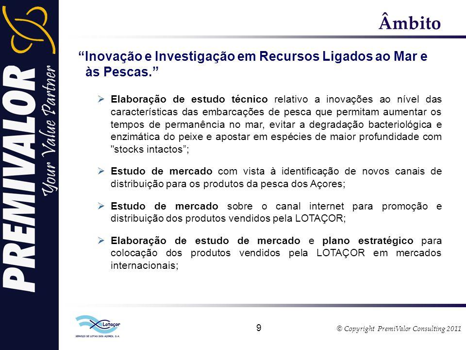 © Copyright PremiValor Consulting 2011 9 Âmbito Inovação e Investigação em Recursos Ligados ao Mar e às Pescas.