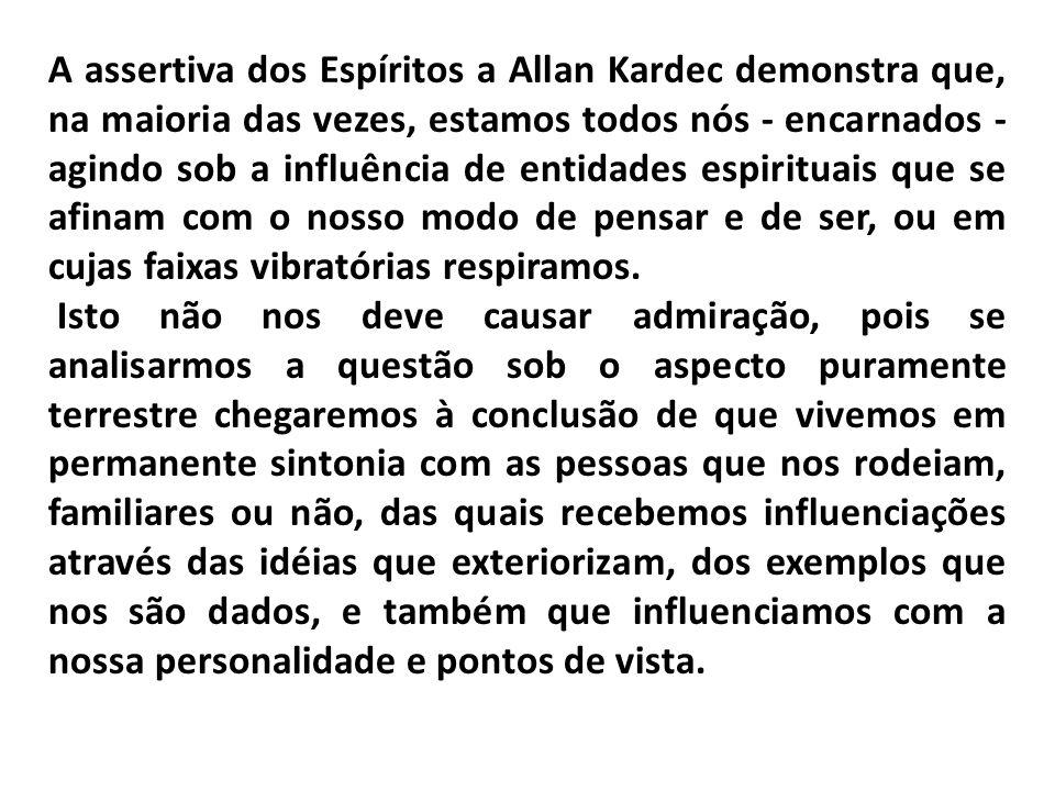 A assertiva dos Espíritos a Allan Kardec demonstra que, na maioria das vezes, estamos todos nós - encarnados - agindo sob a influência de entidades es