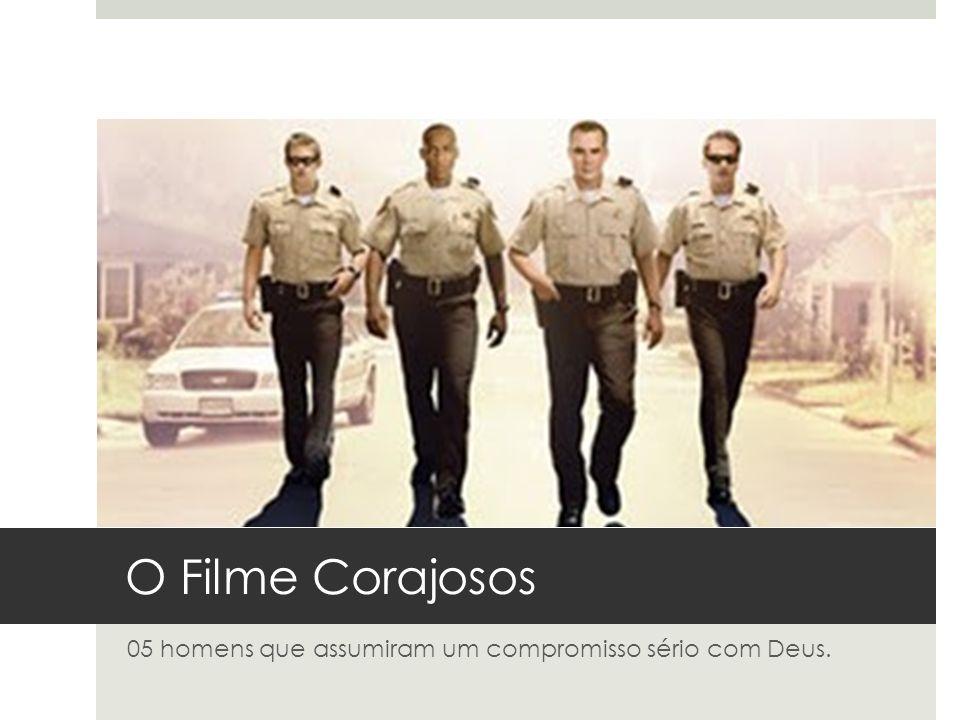 O Filme Corajosos 05 homens que assumiram um compromisso sério com Deus.
