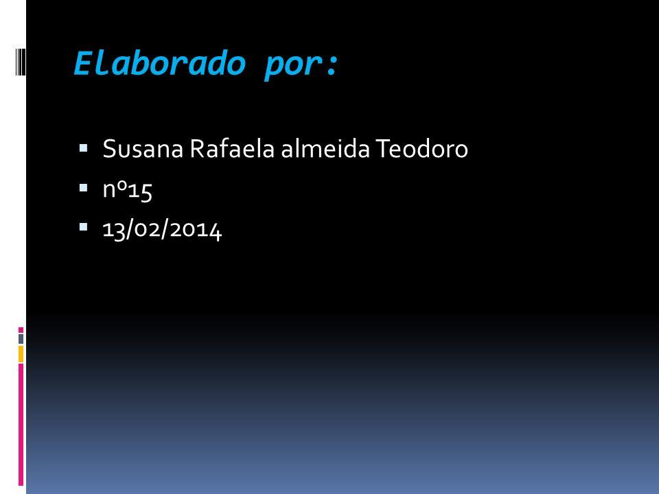 Elaborado por: Susana Rafaela almeida Teodoro nº15 13/02/2014