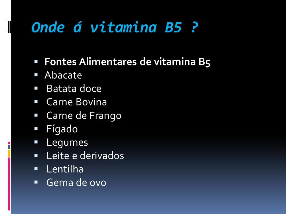 Onde á vitamina B5 ? Fontes Alimentares de vitamina B5 Abacate Batata doce Carne Bovina Carne de Frango Fígado Legumes Leite e derivados Lentilha Gema