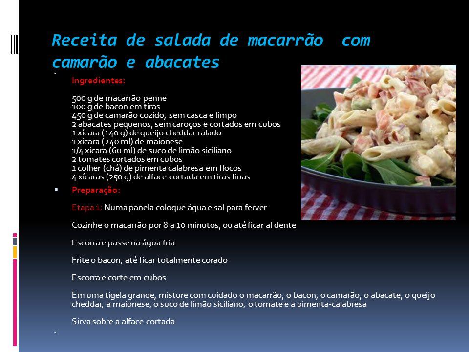 Receita de salada de macarrão com camarão e abacates Ingredientes: 500 g de macarrão penne 100 g de bacon em tiras 450 g de camarão cozido, sem casca
