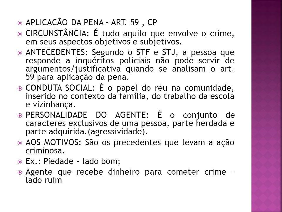 APLICAÇÃO DA PENA – ART. 59, CP CIRCUNSTÂNCIA: É tudo aquilo que envolve o crime, em seus aspectos objetivos e subjetivos. ANTECEDENTES: Segundo o STF