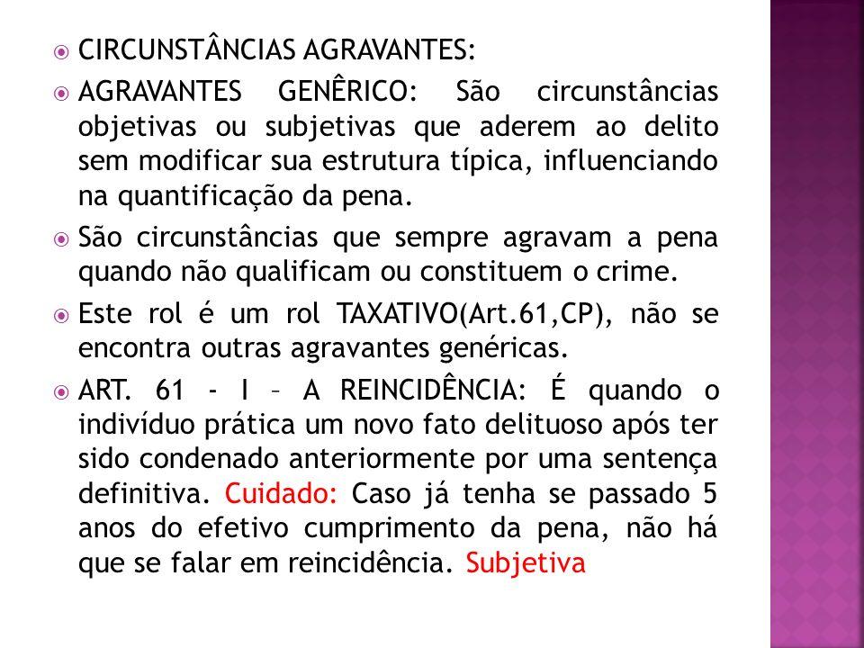 CIRCUNSTÂNCIAS AGRAVANTES: AGRAVANTES GENÊRICO: São circunstâncias objetivas ou subjetivas que aderem ao delito sem modificar sua estrutura típica, in