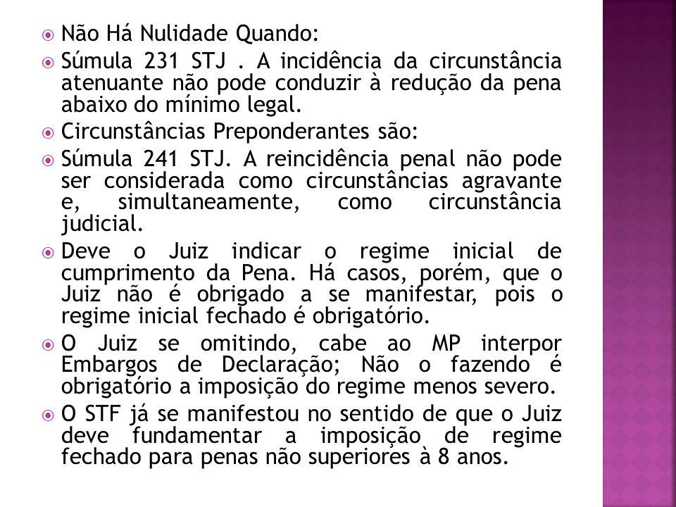 Não Há Nulidade Quando: Súmula 231 STJ. A incidência da circunstância atenuante não pode conduzir à redução da pena abaixo do mínimo legal. Circunstân