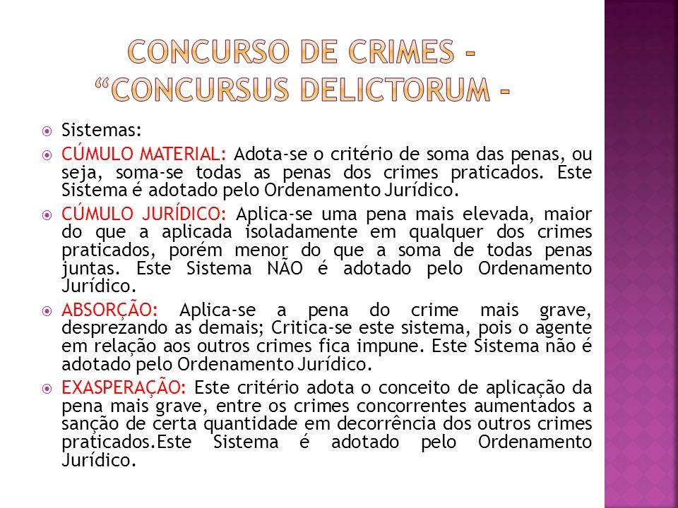 Sistemas: CÚMULO MATERIAL: Adota-se o critério de soma das penas, ou seja, soma-se todas as penas dos crimes praticados. Este Sistema é adotado pelo O