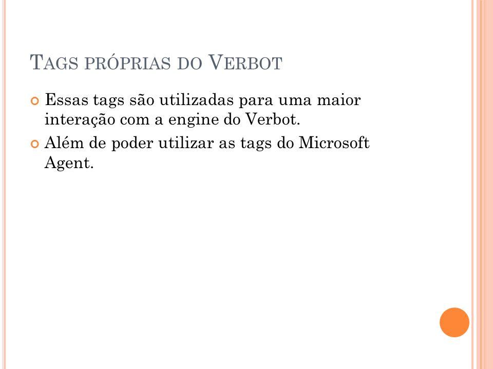T AGS PRÓPRIAS DO V ERBOT Essas tags são utilizadas para uma maior interação com a engine do Verbot.