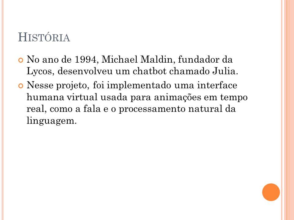 H ISTÓRIA No ano de 1994, Michael Maldin, fundador da Lycos, desenvolveu um chatbot chamado Julia.