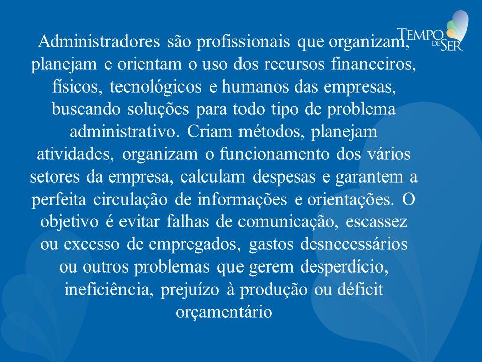 Administradores são profissionais que organizam, planejam e orientam o uso dos recursos financeiros, físicos, tecnológicos e humanos das empresas, bus