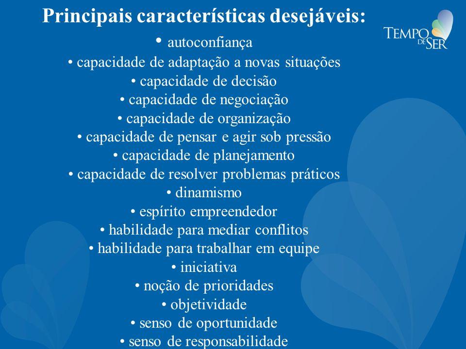 Principais características desejáveis: autoconfiança capacidade de adaptação a novas situações capacidade de decisão capacidade de negociação capacida
