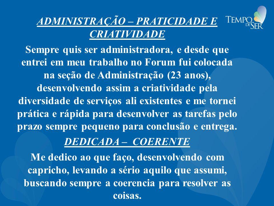 ADMINISTRAÇÃO – PRATICIDADE E CRIATIVIDADE Sempre quis ser administradora, e desde que entrei em meu trabalho no Forum fui colocada na seção de Admini
