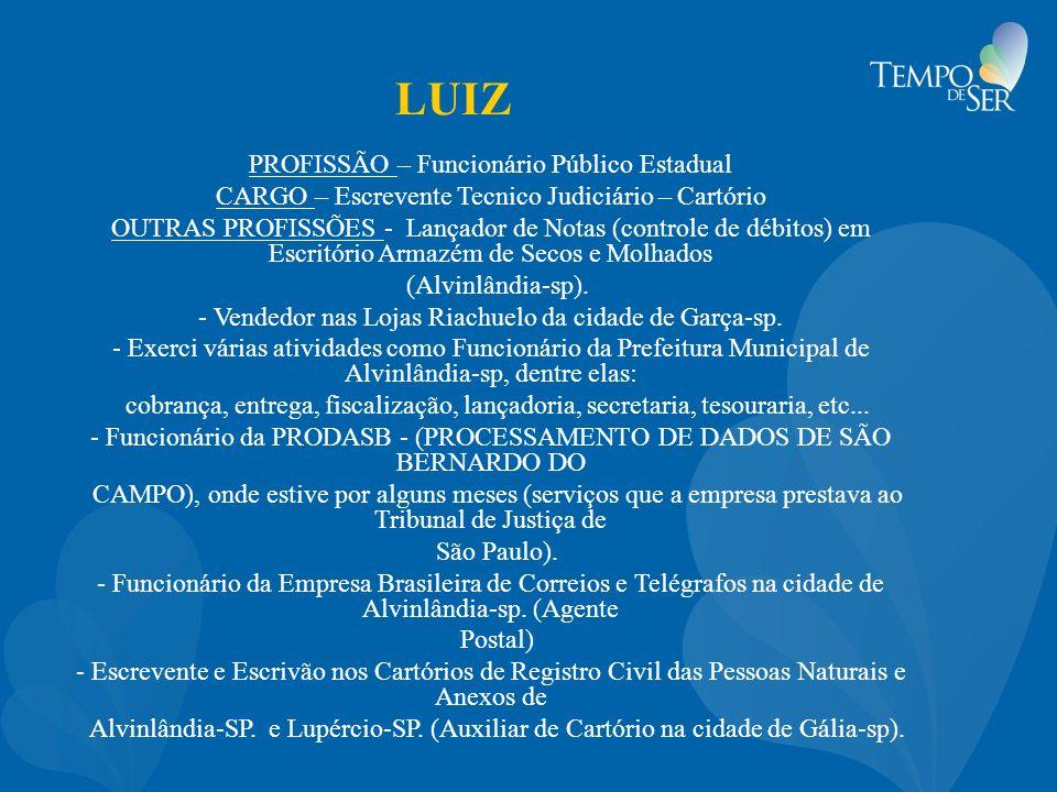 LUIZ PROFISSÃO – Funcionário Público Estadual CARGO – Escrevente Tecnico Judiciário – Cartório OUTRAS PROFISSÕES - Lançador de Notas (controle de débitos) em Escritório Armazém de Secos e Molhados (Alvinlândia-sp).