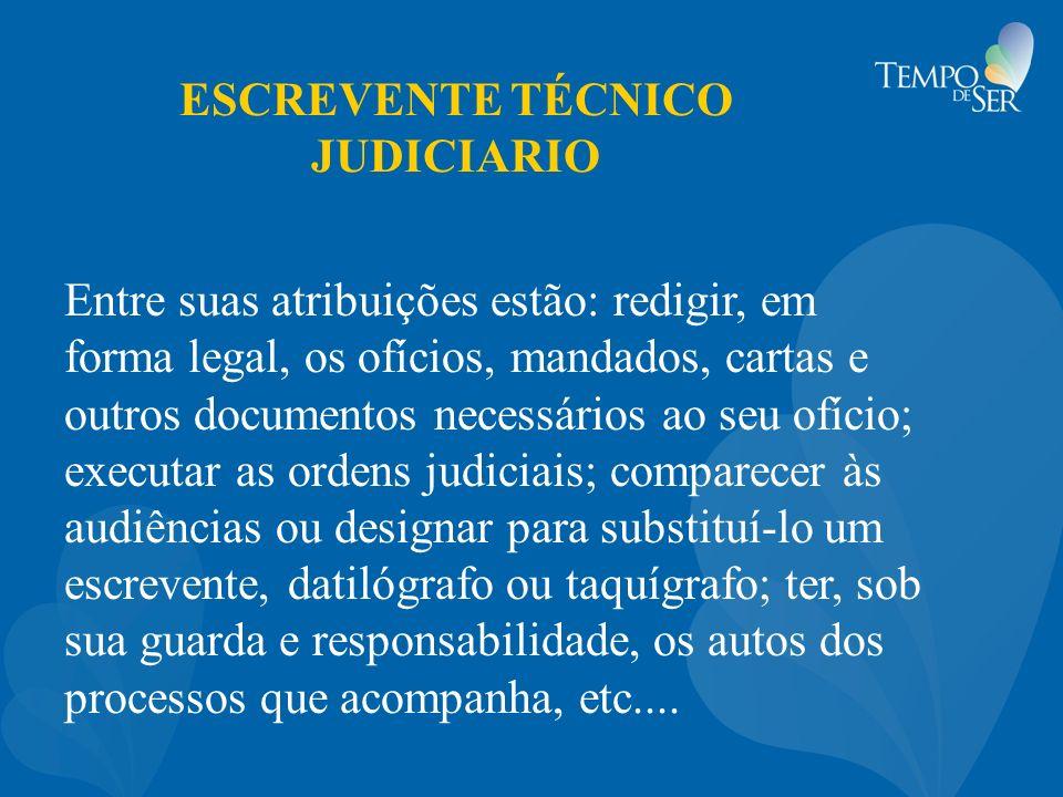 ESCREVENTE TÉCNICO JUDICIARIO Entre suas atribuições estão: redigir, em forma legal, os ofícios, mandados, cartas e outros documentos necessários ao s