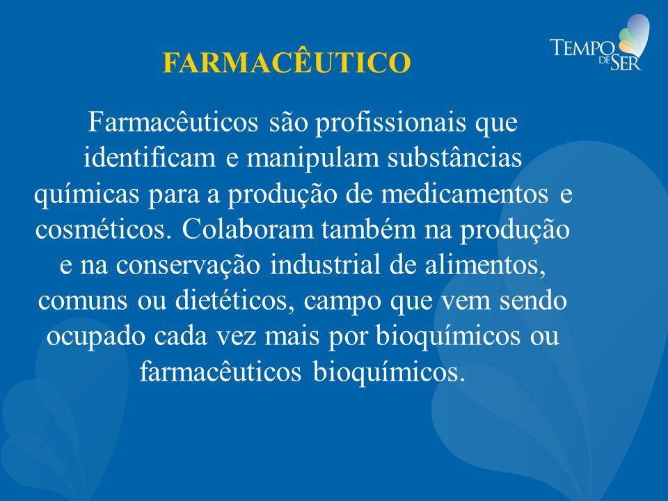 FARMACÊUTICO Farmacêuticos são profissionais que identificam e manipulam substâncias químicas para a produção de medicamentos e cosméticos. Colaboram