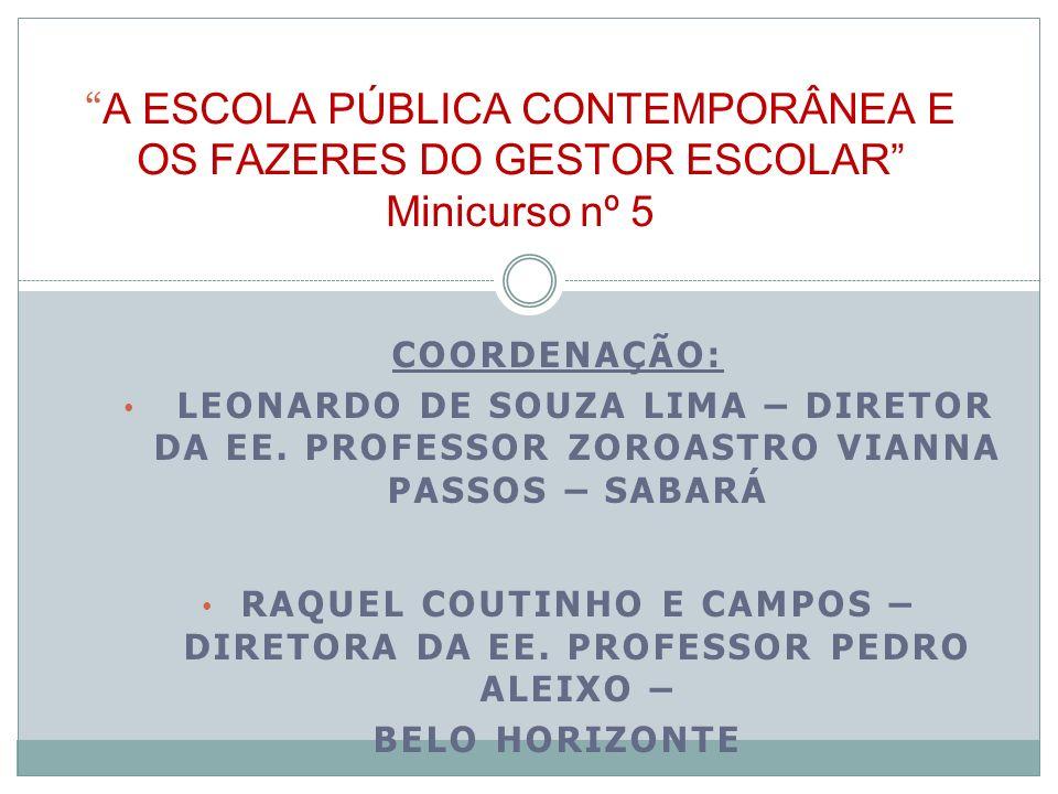 COORDENAÇÃO: LEONARDO DE SOUZA LIMA – DIRETOR DA EE. PROFESSOR ZOROASTRO VIANNA PASSOS – SABARÁ RAQUEL COUTINHO E CAMPOS – DIRETORA DA EE. PROFESSOR P