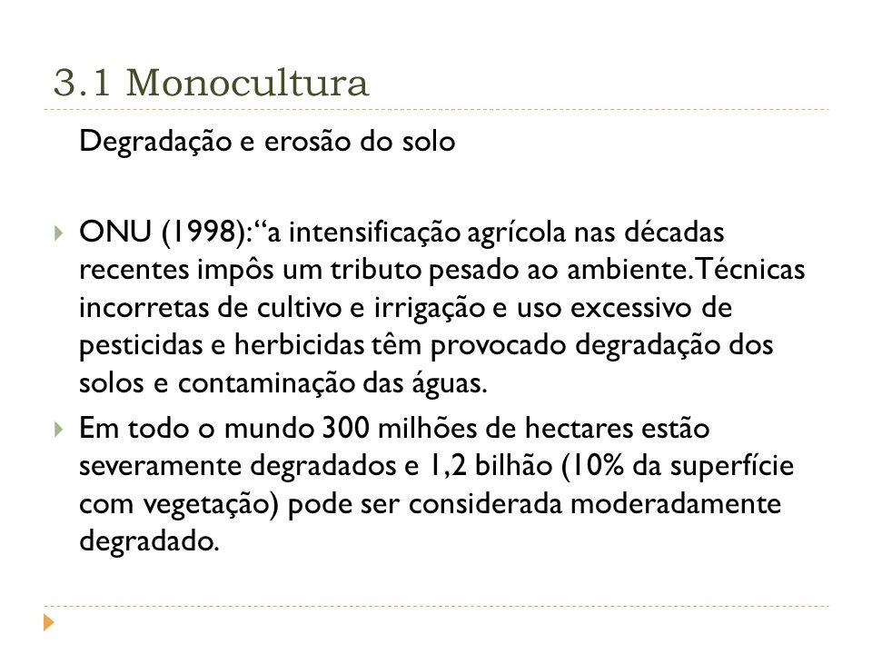 3.1 Monocultura Degradação e erosão do solo ONU (1998): a intensificação agrícola nas décadas recentes impôs um tributo pesado ao ambiente.