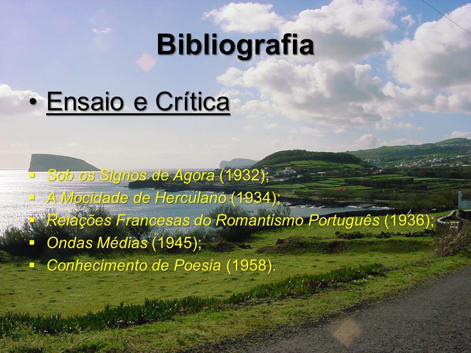 Bibliografia Ensaio e CríticaEnsaio e Crítica Sob os Signos de Agora (1932); Sob os Signos de Agora (1932); A Mocidade de Herculano (1934); A Mocidade de Herculano (1934); Relações Francesas do Romantismo Português (1936); Relações Francesas do Romantismo Português (1936); Ondas Médias (1945); Ondas Médias (1945); Conhecimento de Poesia (1958).