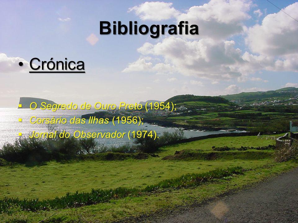 Bibliografia CrónicaCrónica O Segredo de Ouro Preto (1954); O Segredo de Ouro Preto (1954); Corsário das Ilhas (1956); Corsário das Ilhas (1956); Jornal do Observador (1974).